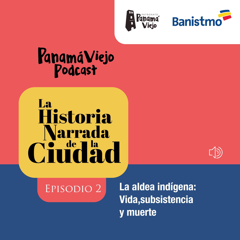 [EPISODIO 2] LA HISTORIA NARRADA DE LA CIUDAD – LA ALDEA INDÍGENA: VIDA, SUBSISTENCIA Y MUERTE.