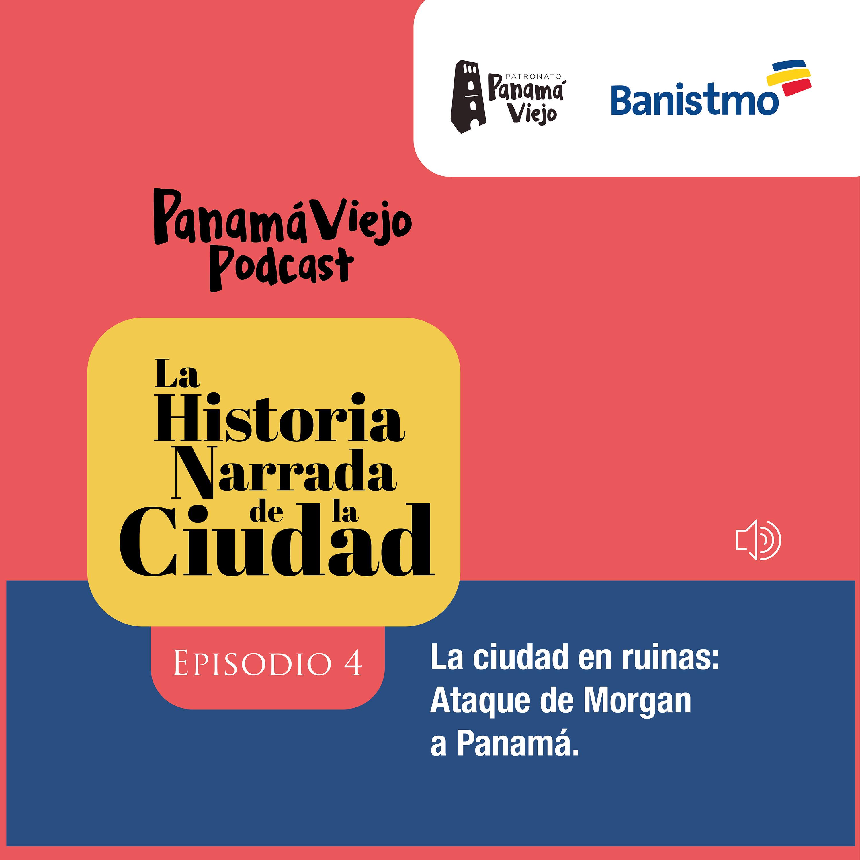[Episodio 4] La ciudad en ruinas: Ataque de Morgan a Panamá